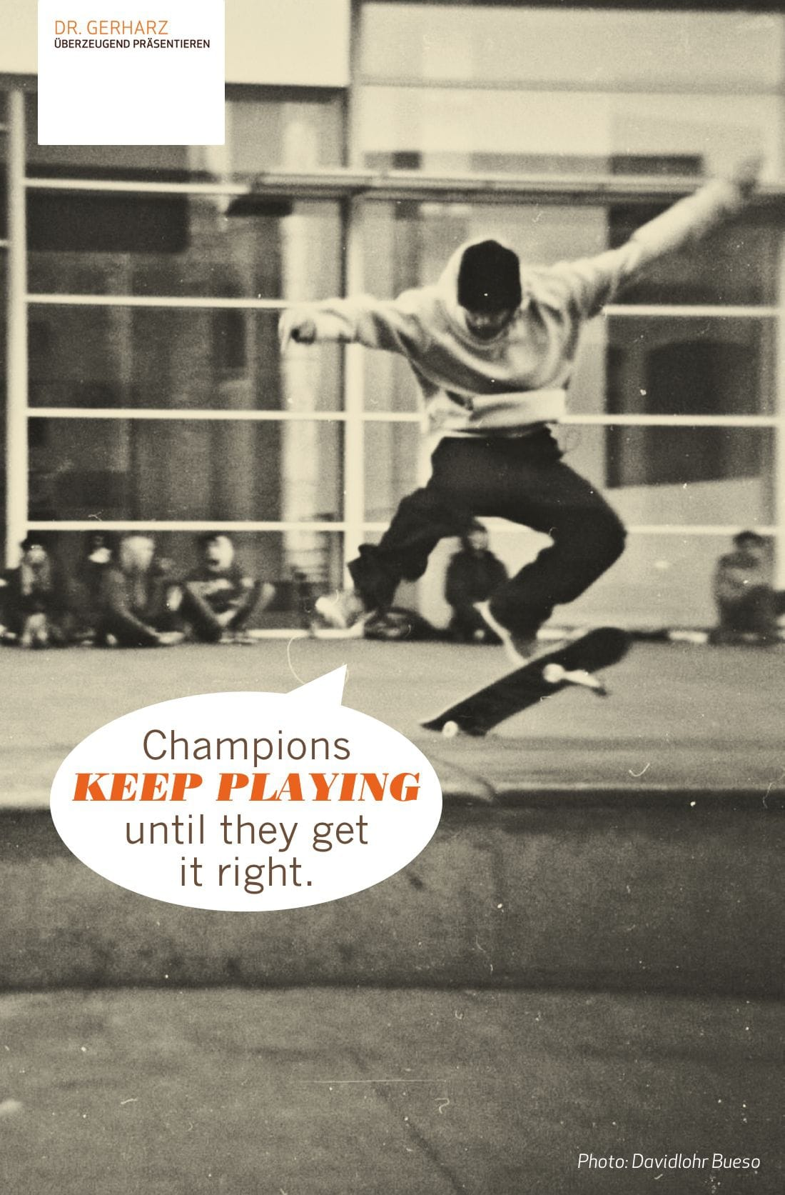 Champions keep playing until they get it right.