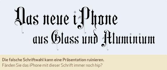 Die falsche Schriftwahl kann eine Präsentation ruinieren. Fänden Sie das iPhone mit dieser Schrift immer noch hip?