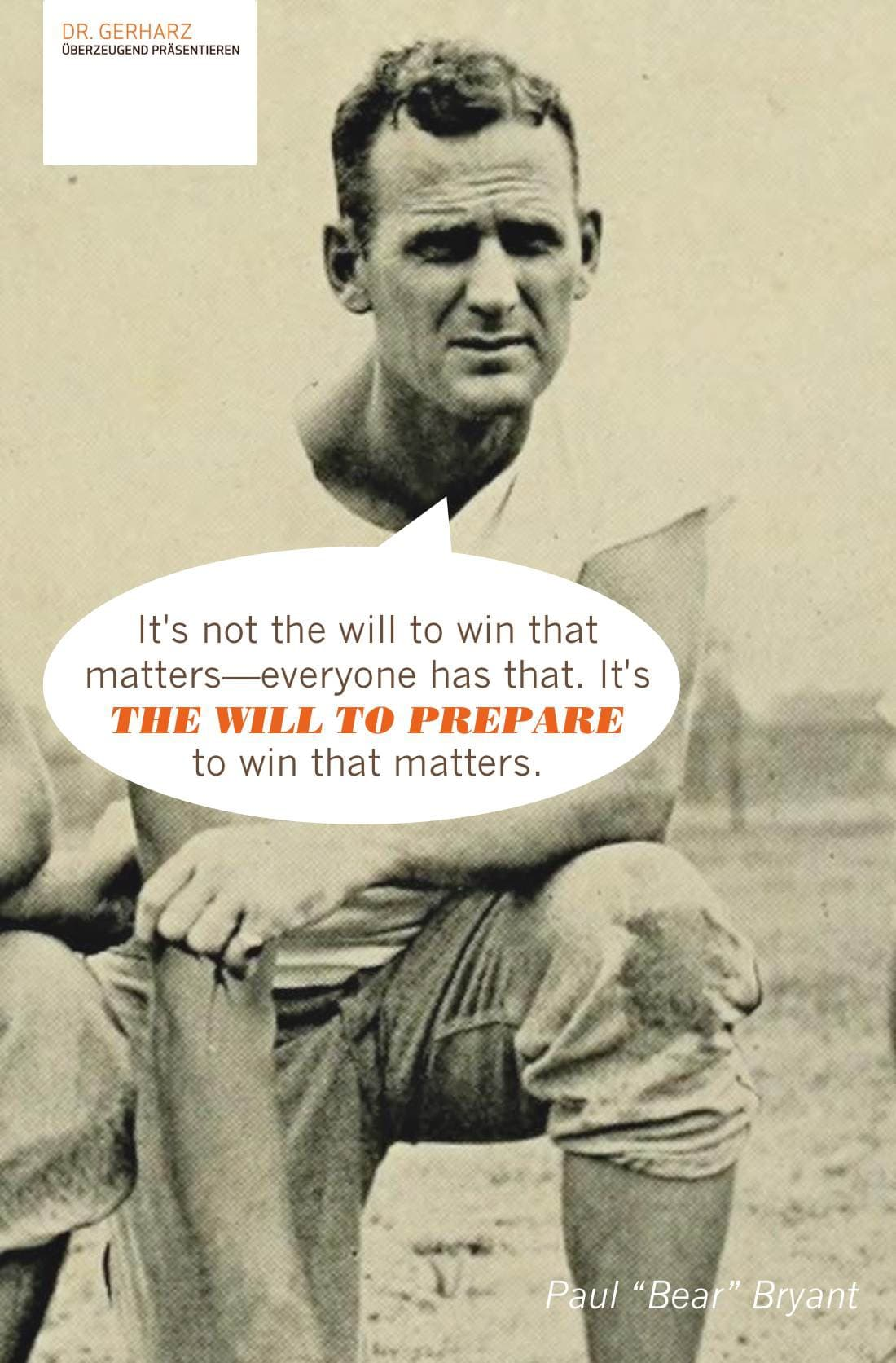"""""""It's not the will to win that matters—everyone has that. It's THE WILL TO PREPARE to win that matters."""" - Paul """"Bear"""" Bryant"""